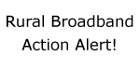 Rural Broadband Action Alert!